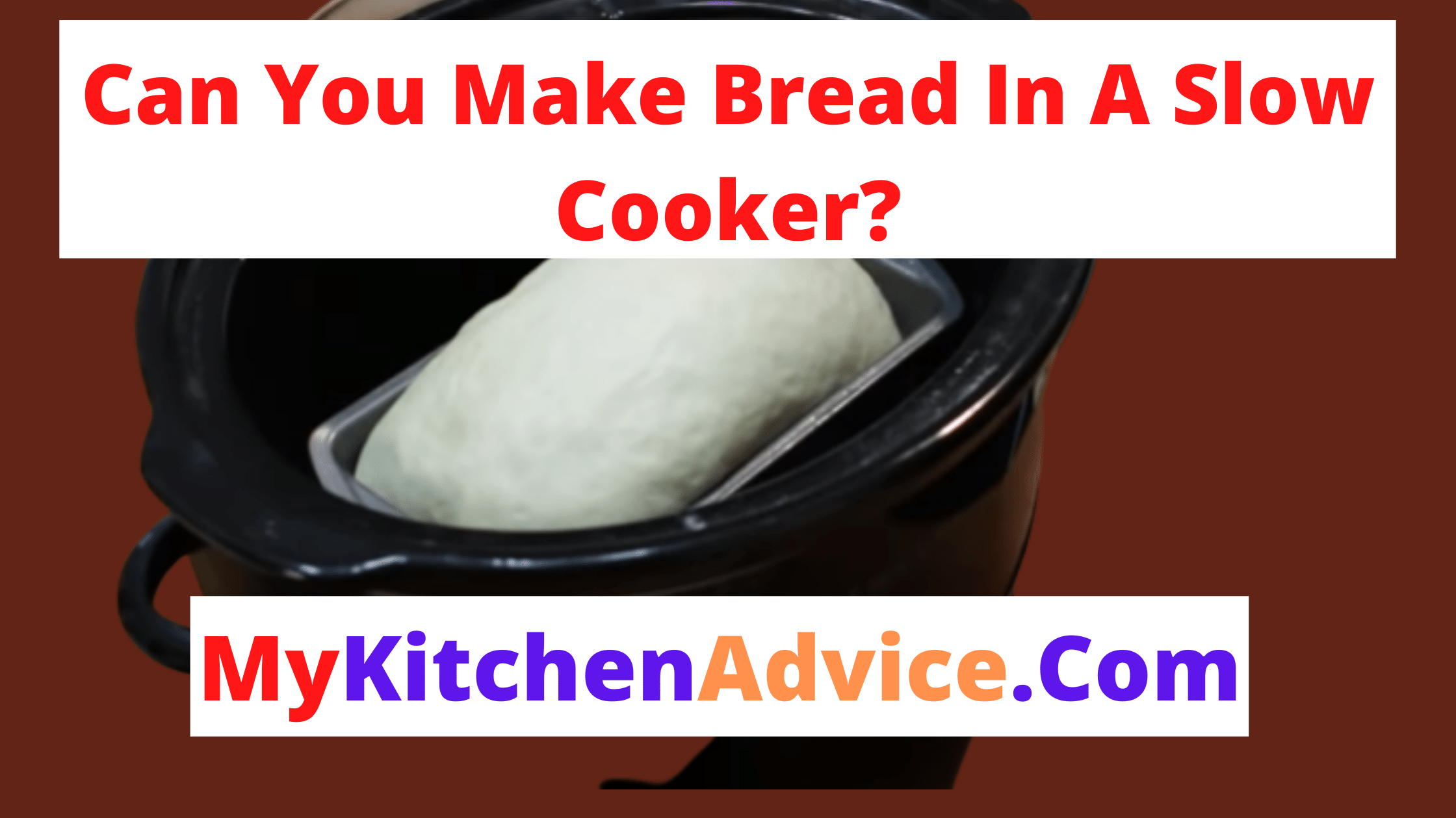 Can You Make Bread In A Slow Cooker