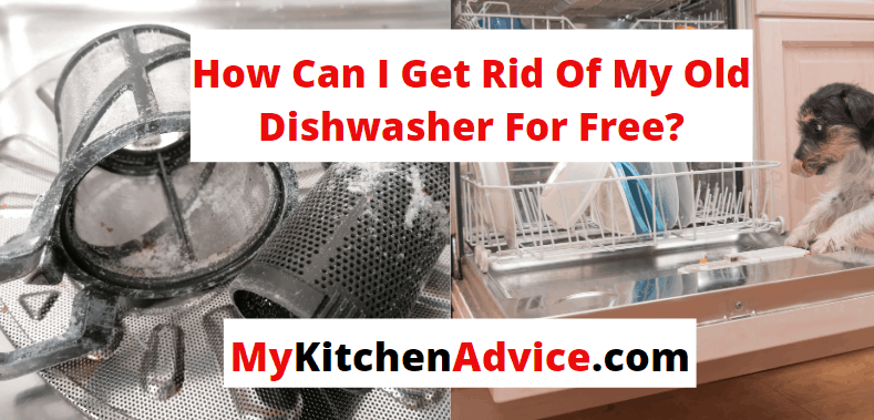 how can I get rid of my old dishwasher for free