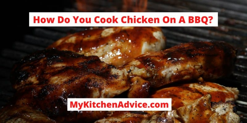 How Do You Cook Chicken On A BBQ?